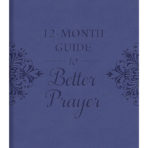 12-Month Guide To Better Prayer