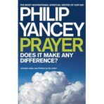 Philip Yancey – Prayer – Does It Make Any Difference